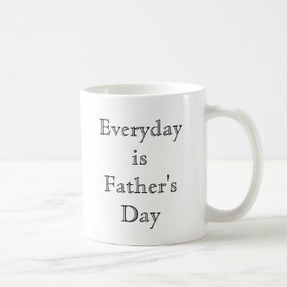 Everyday is Father's Day Classic White Coffee Mug