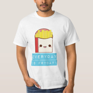 Everyday is Fryday! T-Shirt