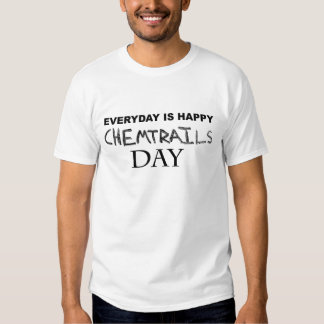 Everyday is happy chemtrails day tee shirt
