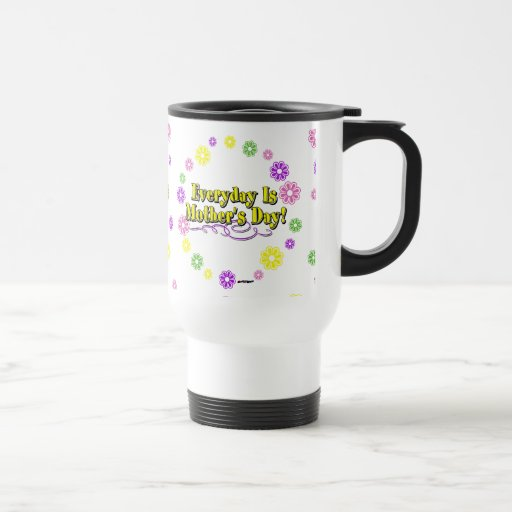 Everyday Is Mother's Day! Flowers Mug