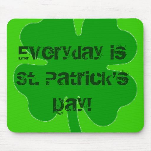 Everyday is St. Patrick Day mouse pad