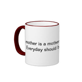 Everyday Should Be Mother's Day Mug