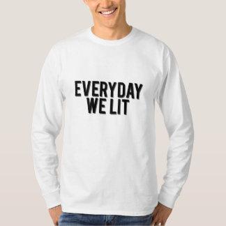 Everyday We Lit Long Sleeve T-Shirt