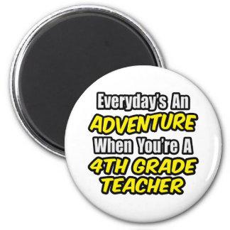 Everyday's An Adventure...4th Grade Teacher Magnet