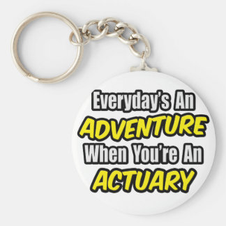 Everyday's An Adventure...Actuary Keychain