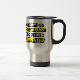 Everyday's An Adventure ... Carpenter Travel Mug