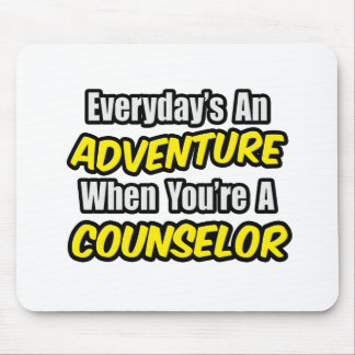 Everyday's An Adventure...Counselor Mouse Pad