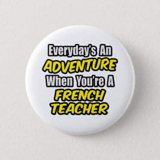 Everyday's An Adventure...French Teacher 2 Inch Round Button