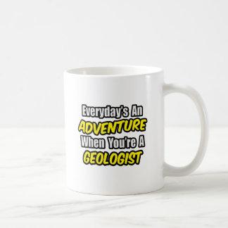 Everyday's An Adventure...Geologist Coffee Mug