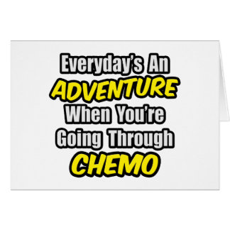 Everyday's An Adventure...Going Through Chemo Greeting Cards