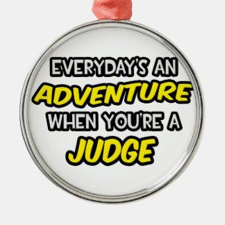 Everyday's An Adventure ... Judge Metal Ornament