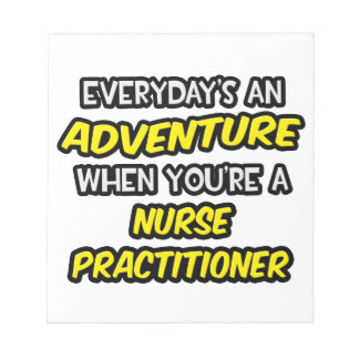 Everyday's An Adventure ... Nurse Practitioner Notepad