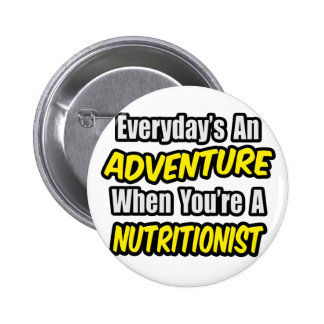 Everyday's An Adventure .. Nutritionist 2 Inch Round Button