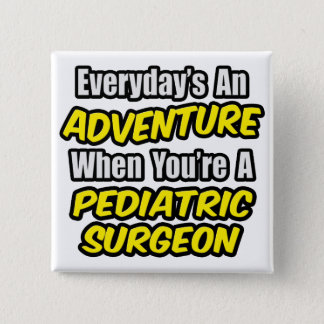 Everyday's An Adventure .. Pediatric Surgeon 2 Inch Square Button
