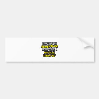 Everyday's An Adventure ... Physical Therapist Bumper Sticker