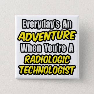 Everyday's An Adventure .. Radiologic Tech 2 Inch Square Button