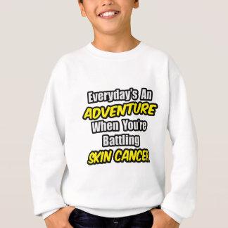 Everyday's An Adventure...Skin Cancer Sweatshirt