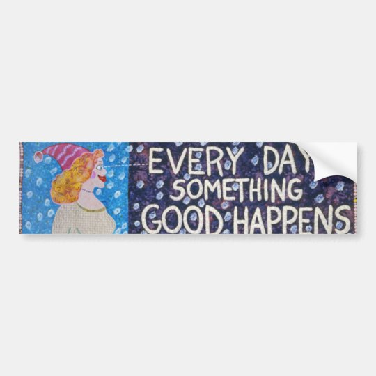 EveryDaySomethingGoodHappens Bumper Sticker