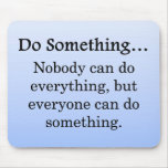 Everyone Can Do Something Mousepads