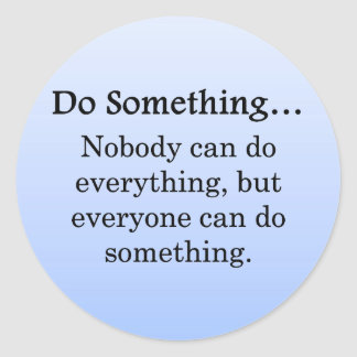 Everyone Can Do Something Round Sticker
