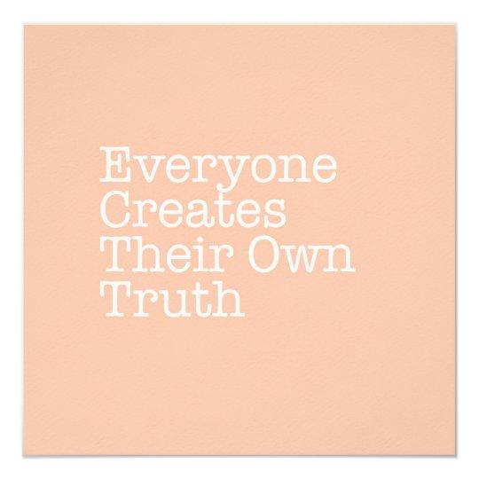 Everyone Creates their Own Truth Note Card
