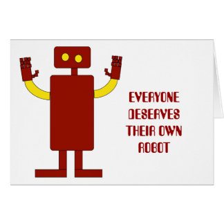 EVERYONE DESERVES THEIR OWN ROBOT GREETING CARD