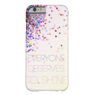 """Everyone Deserves To Shine"" Glitter iPhone 6 case"