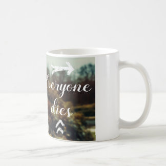 Everyone Dies Coffee Mug
