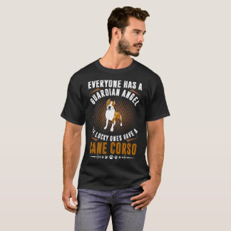 Everyone Guardian Angel Lucky Have Cane Corso T-Shirt