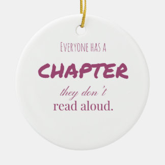 """Everyone has a chapter.."" Round Ceramic Ornament"