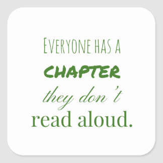 """""""Everyone has a chapter.."""" Square Sticker"""