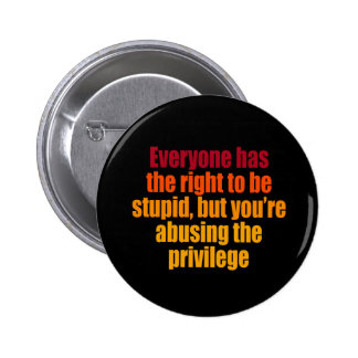 Everyone has the right to be stupid 2 inch round button