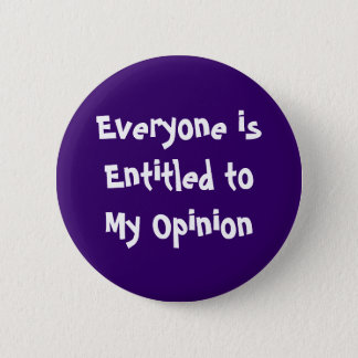 """""""Everyone is Entitled to My Opinion"""" Button"""