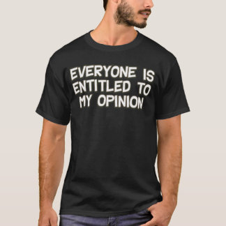 Everyone is entitled to my opinion funny shirt