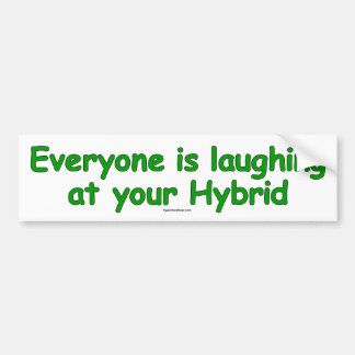 Everyone is laughing at your hybrid bumper sticker