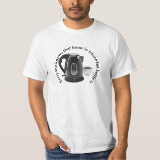 Everyone knows that home is where the kettle is t shirt