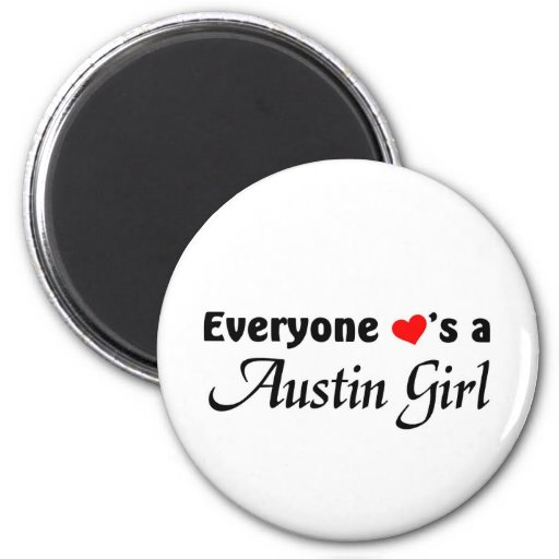 Everyone loves a Austin Girl Fridge Magnets