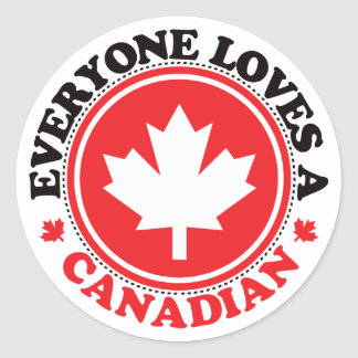 Everyone Loves a Canadian! Round Sticker
