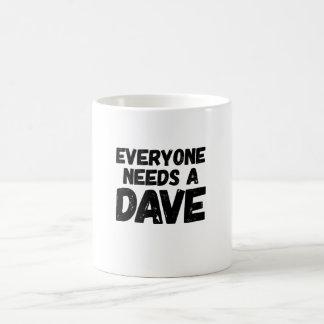Everyone Needs a Dave Coffee Mug
