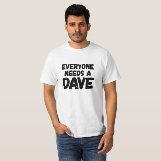 Everyone needs a Dave T-Shirt