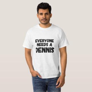 Everyone Needs a Dennis T-Shirt