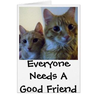 Everyone Needs A Good Friend Card