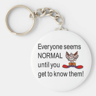 Everyone seems normal till you get to know them basic round button keychain