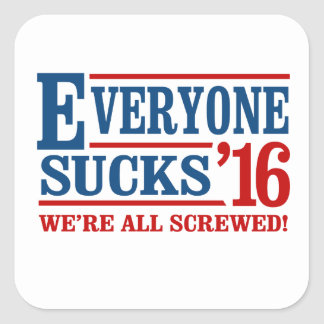 Everyone Sucks 2016 Square Sticker