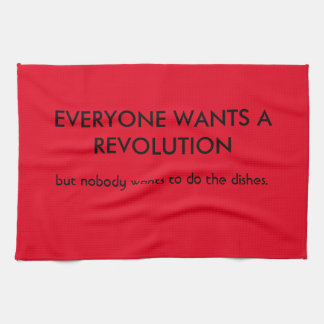 Everyone wants revolution but... kitchen towel