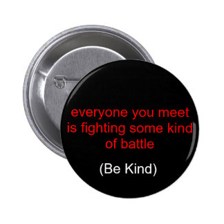 everyone you meet is fighting some kind of batt... 2 inch round button