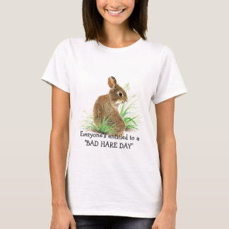 Everyone's Entitled to a Bad Hare Day Humor Rabbit T-Shirt