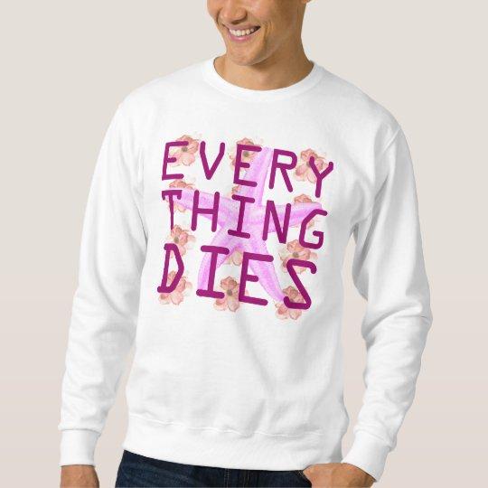 everything dies sweatshirt