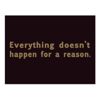 Everything Doesn't Happen for a Reason Postcard