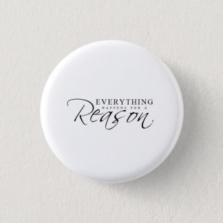 Everything Happens for a Reason Button